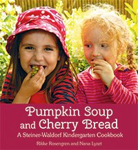 Pumpkin Soup and Cherry Bread A Steiner-Waldorf Kindergarten Cookbook Rikke Rosengren and Nana Lyzet Translated by Agnes Broome