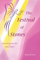 The Festival of Stones: Autumn and Winter Tales of Tiptoes Lightly by Reg Downs