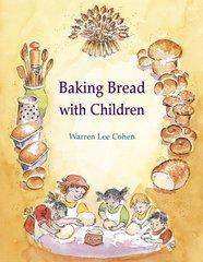 Baking Bread with Children  Foreword by Warren Lee Cohen and Tom Herbert