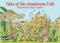 Tales of the Mushroom Folk  Author and Illustrator Signe Aspelin