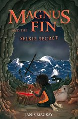 Magnus Fin and the Selkie Secret  by Janis Mackay