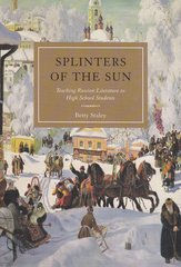 Splinters of the Sun: Teaching Russian Literature to High School Betty Staley