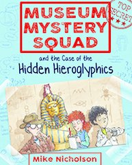 Museum Mystery Squad and the Case of the Hidden Hieroglyphics Book 2