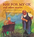 Hay for My Ox and Other Stories  A First Reading Book for Waldorf Schools  Isabel Wyatt