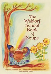 The Waldorf School Book of Soups  Edited by Marsha Post and Andrea Huff Illustrated by Jo Valens