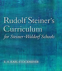 Rudolf Steiner's Curriculum for Steiner-Waldorf Schools by  E. A. Karl Stockmeyer Translated by Roland Everett-Zade
