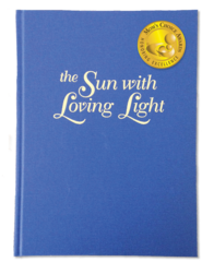 The Sun with Loving Light Edited by Stephen Bloomquist Illustrated by Pamela Dalton