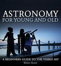 Astronomy for Young and Old A Beginner's Guide to the Visible Sky by Walter Kraul
