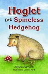 Hoglet the Spineless Hedgehog  by Allyson Marnoch and Lorraine Ward