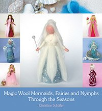 Magic Wool Mermaids, Fairies and Nymphs through the Seasons  Christine Schäfer