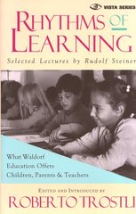 Rhythms of Learning What Waldorf Education Offers Children, Parents & Teachers Rudolf Steiner Selected and Introduced by Roberto Trostli