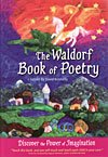 The Waldorf Book of Poetry: Discover the Power of Imagination