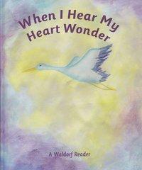 When I Hear My Heart Wonder  by Arthur M. Pittis