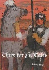 Three Knight Tales by Jakob Streit