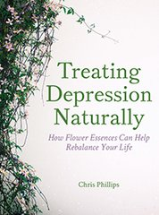 Treating Depression Naturally How Flower Essences Can Help Rebalance Your Life by Chris Phillips