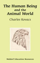 The Human Being and the Animal World Waldorf Education Resources by Charles Kovacs