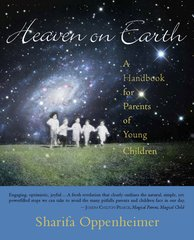 Heaven on Earth  A Handbook for Parents of Young Children  by Sharifa Oppenheimer Photographs by Stephanie Gross