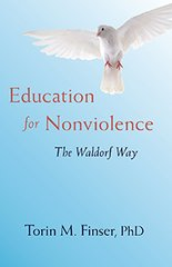 Education for Nonviolence The Waldorf Way by Torin M. Finser