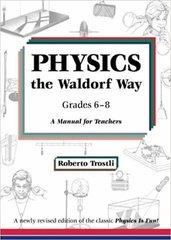 Physics the Waldorf Way - Grades 6-8 by Roberto Trostli