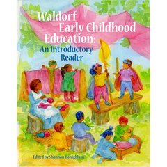 Waldorf Early Childhood Education: An Introductory Reader by Shannon Honigblum