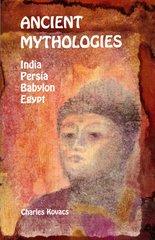 Ancient Mythologies  India, Persia, Babylon, Egypt  Illustrated by Charles Kovacs and David Newbatt
