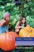 Well, I Wonder  Childhood in the Modern World: A Handbook for Parents, Teachers, and Carers  Sally Schweizer