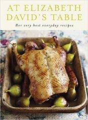 Elizabeth David: At Elizabeth David's Table: Her Very Best Everyday Recipes