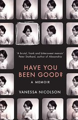 Vanessa Nicolson : Have You Been Good?: A Memoir (SIGNED COPY)