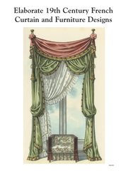 ELABORATE 19TH CENTURY FRENCH CURTAIN AND FURNITURE DESIGNS