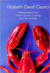 "Elizabeth David Classics: ""Mediterranean Food"", ""French Country Cooking"" and ""Summer Cooking"""
