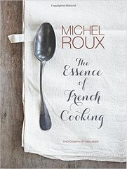 Michel Roux: The Essence of French Cooking