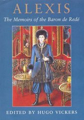 Alexis: The Memoirs of the Baron De Redé Edited by Hugo Vickers