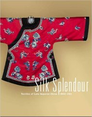 SILK SPLENDOUR: TEXTILES OF LATE IMPERIAL CHINA 1644-1911