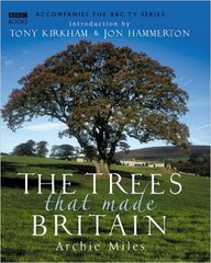 Archie Miles : The Trees that made Britain