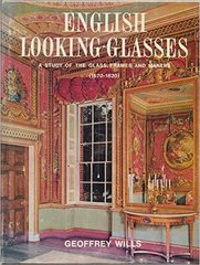 Geoffrey Wills: English Looking Glasses a Study of the Glass Frames and Makers (1670-1820) (Out of Print)