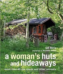 Gill Heriz: A Woman's Huts and Hideaways: More than 40 She Sheds and other Retreats