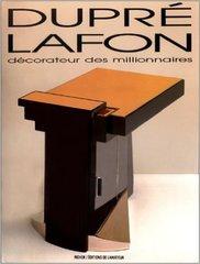 Thierry Couvrat Desvergnes: Paul Dupré-Lafon. Décorateur des millionnaires (Out of Print)