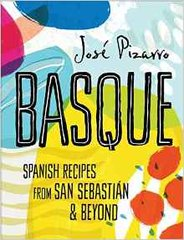 Basque, Spanish Recipes from San Sebastian & Beyond by Jose Pizarro