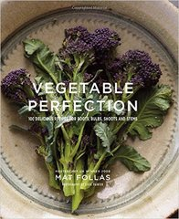 Mat Follas: Vegetable Perfection: 100 tasty recipes for roots, bulbs, shoots and stems
