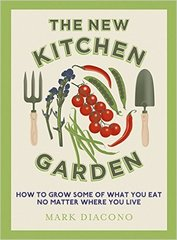 Mark Diacono: The New Kitchen Garden: How to Grow Some of What You Eat No Matter Where You Live