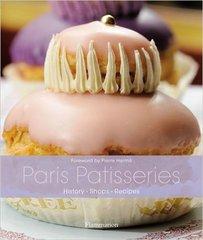Pierre Hermé : Paris Patisseries: History . Shops . Recipes