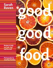 Sarah Raven : Good Good Food: Recipes to Help You Look, Feel and Live Well