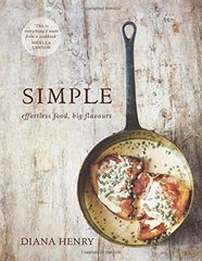 Simple, Effortless Food, Big Flavours by Diana Henry