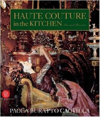 Paola Buratto Caovilla: Haute Couture in the Kitchen: Sins and Pleasures