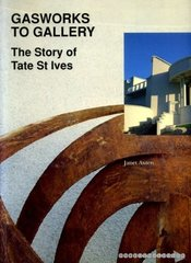 Janet Axten: Gasworks to Gallery: The Story of Tate St Ives
