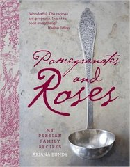 Ariana Bundy: Pomegranates and Roses: My Persian Family Recipes