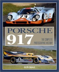Glen Smale: Porsche 917: The Complete Photographic History (Out of the Print)