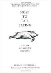 Fergus Henderson : Nose to Tail Eating: A Kind of British Cooking
