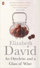 Elizabeth David: An Omelette and a Glass of Wine (Out of Print)