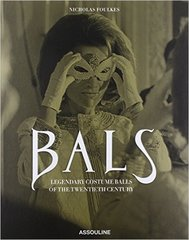 Nicholas Foulkes : Bals: Legendary Costume Balls of the Twentieth Century (Out of Print)